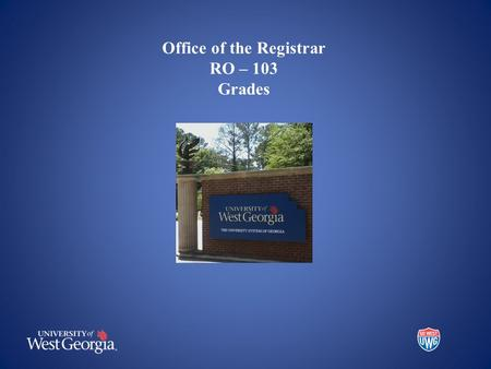 The Registrar's Office Office of the Registrar RO – 103 Grades.