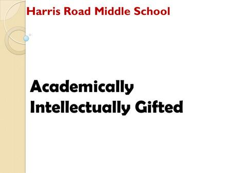 Harris Road Middle School Academically Intellectually Gifted.