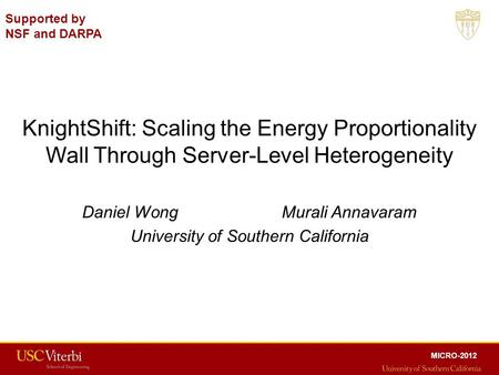 KnightShift: Scaling the Energy Proportionality Wall Through Server-Level Heterogeneity Daniel WongMurali Annavaram University of Southern California MICRO-2012.