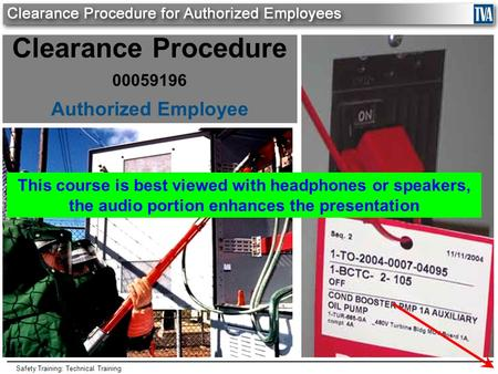 Safety Training: Technical Training Clearance Procedure 00059196 Authorized Employee This course is best viewed with headphones or speakers, the audio.