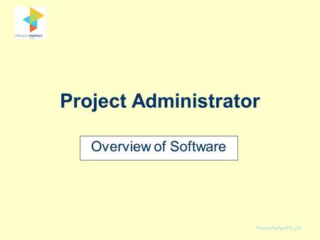 Project Perfect Pty Ltd Project Administrator Overview of Software.