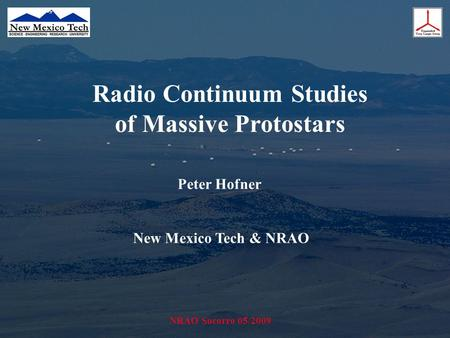 NRAO Socorro 05/2009 Radio Continuum Studies of Massive Protostars Peter Hofner New Mexico Tech & NRAO.