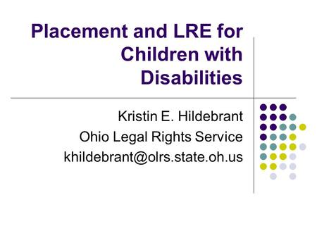 Placement and LRE for Children with Disabilities Kristin E. Hildebrant Ohio Legal Rights Service