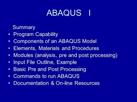 ABAQUS I Summary Program Capability Components of an ABAQUS Model