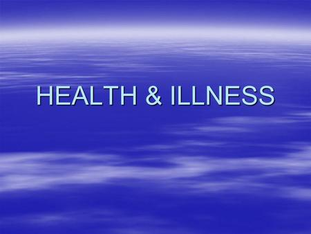HEALTH & ILLNESS.