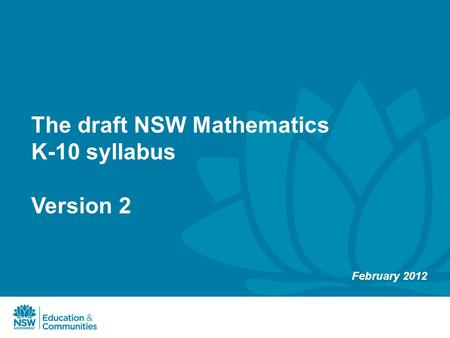 The draft NSW Mathematics K-10 syllabus Version 2 February 2012.