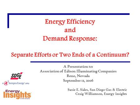 Energy Efficiency and Demand Response: Separate Efforts or Two Ends of a Continuum? A Presentation to: Association of Edison Illuminating Companies Reno,