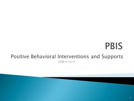 Positive Behavioral Interventions and Supports CCSD 4-13-11 1.