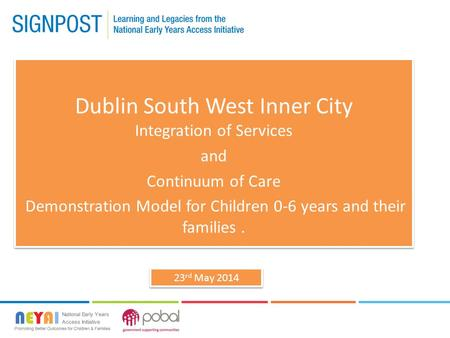 Dublin South West Inner City Integration of Services and Continuum of Care Demonstration Model for Children 0-6 years and their families. Dublin South.