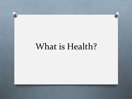 What is Health?. Slide 2 of 16 Health Today Health refers to the overall well-being of your body, your mind, and your relationships with other people.