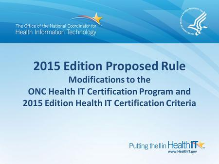 2015 Edition Proposed Rule Modifications to the ONC Health IT Certification Program and 2015 Edition Health IT Certification Criteria.