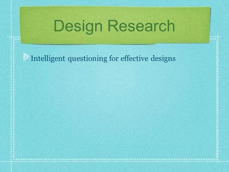 Design Research Intelligent questioning for effective designs.