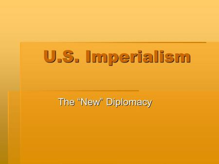 "U.S. Imperialism The ""New"" Diplomacy."