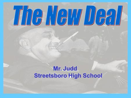 "Mr. Judd Streetsboro High School. Franklin Delano Roosevelt: First Inaugural Address March 4, 1933 History Sound Bite ""The only thing we have to fear."