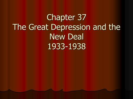 Chapter 37 The Great Depression and the New Deal 1933-1938.
