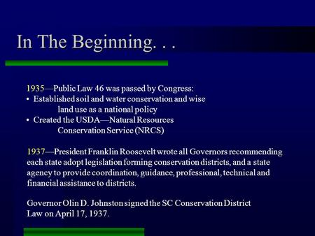 In The Beginning... 1935—Public Law 46 was passed by Congress: Established soil and water conservation and wise land use as a national policy Created the.