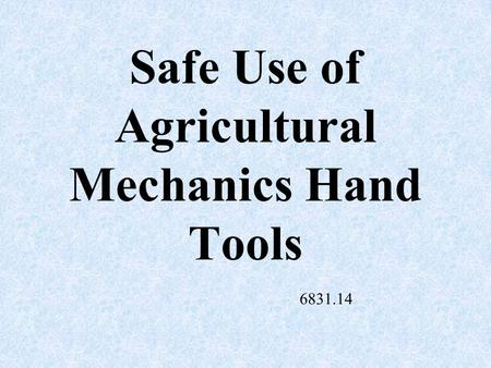 Safe Use of Agricultural Mechanics Hand Tools 6831.14.