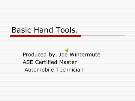 Produced by, Joe Wintermute ASE Certified Master Automobile Technician
