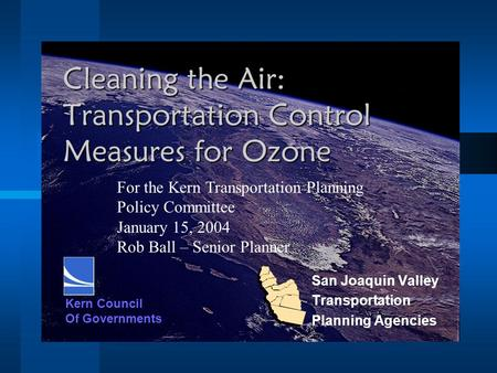 Cleaning the Air: Transportation Control Measures for Ozone San Joaquin Valley Transportation Planning Agencies Kern Council Of Governments For the Kern.