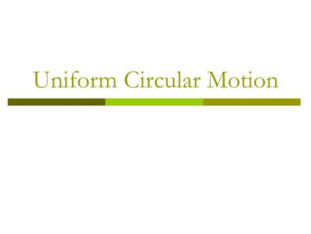Uniform Circular Motion. Answer Me!!!!  Newton's Laws state that an object in motion will stay at the same velocity until acted upon by an unbalanced.