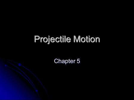 Projectile Motion Chapter 5.