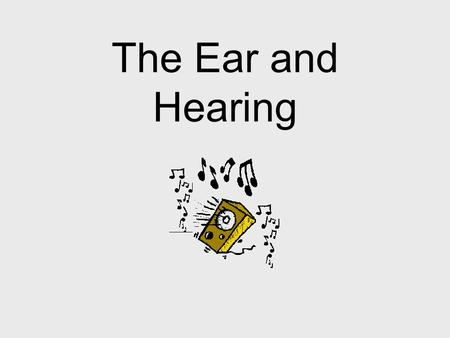 The Ear and Hearing If a tree falls in an empty forest, is there a sound? Yes!