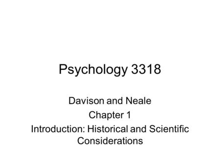 Psychology 3318 Davison and Neale Chapter 1 Introduction: Historical and Scientific Considerations.