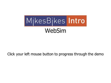 WebSim Click your left mouse button to progress through the demo.