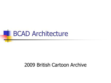 BCAD Architecture 2009 British Cartoon Archive. Projects A project to digitise and catalogue the Carl Giles Archive to current international standards.