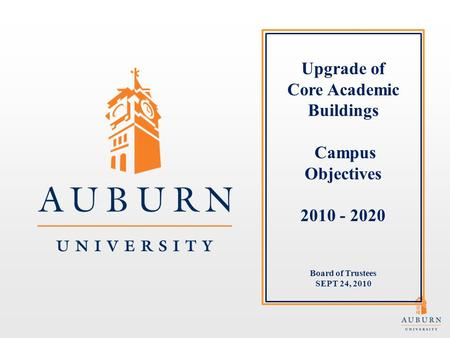 Upgrade of Core Academic Buildings Campus Objectives 2010 - 2020 Board of Trustees SEPT 24, 2010.