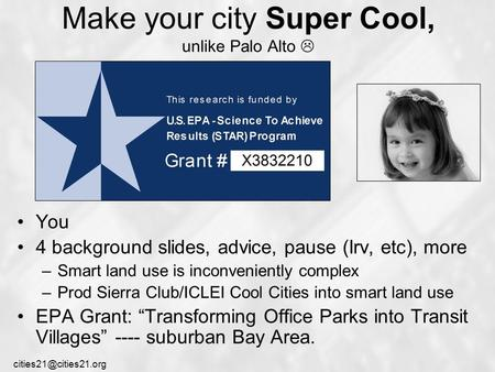 Make your city Super Cool, unlike Palo Alto  You 4 background slides, advice, pause (Irv, etc), more –Smart land use is inconveniently.