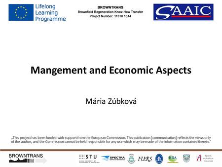 "Mangement and Economic Aspects Mária Zúbková ""This project has been funded with support from the European Commission. This publication [communication]"
