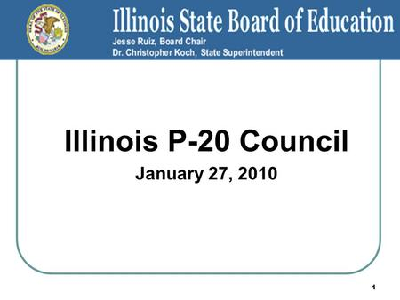 Illinois P-20 Council January 27, 2010 1. ISBE MISSION STATEMENT The Illinois State Board of Education will provide leadership, assistance, resources.
