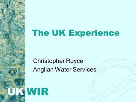 UK WIR The UK Experience Christopher Royce Anglian Water Services.