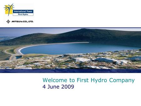 Welcome to First <strong>Hydro</strong> Company 4 June 2009. First <strong>Hydro</strong> Slide 2  Approximately 200 employees across four sites  Dinorwig –the largest pumped storage.