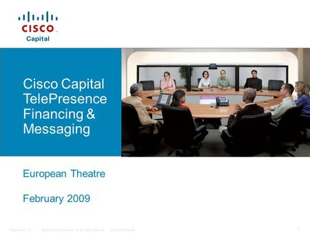 © 2008 Cisco Systems, Inc. All rights reserved.Cisco ConfidentialPresentation_ID 1 Cisco Capital TelePresence Financing & Messaging European Theatre February.