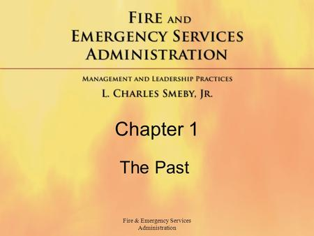 Fire & Emergency Services Administration Chapter 1 The Past.
