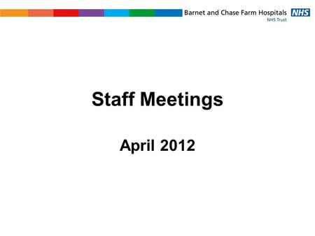 Staff Meetings April 2012. Agenda 1.How we are doing 2.BEH Clinical Strategy.