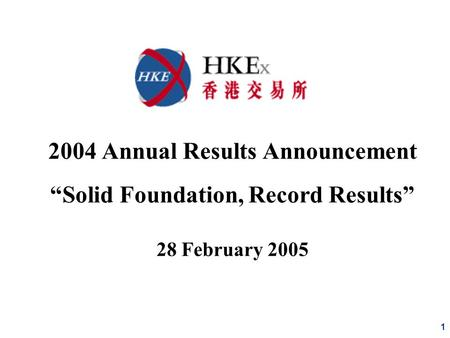 "1 2004 Annual Results Announcement ""Solid Foundation, Record Results"" 28 February 2005."