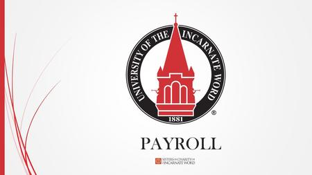 PAYROLL. Who are we and Where can you find Payroll Information?  Isabel RivasPayroll Manager210-805-5858  Stacy ChambersPayroll Specialist210- 805-5859.