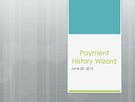 Payment History Wizard June 20, 2013. Payment History Wizard  Payment history can be entered in ACT 7 for prior years by using the Addback wizard. 