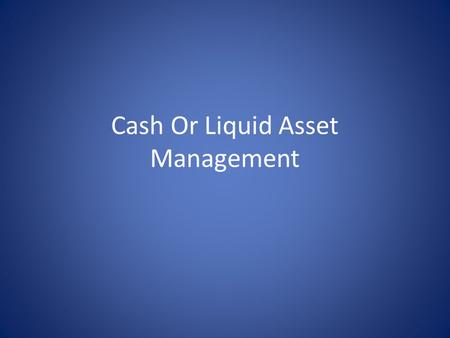 Cash Or Liquid Asset Management. Financial Institutions Deposit-Type Financial Institutions – Commercial Banks – Savings and Loan Associations – Savings.