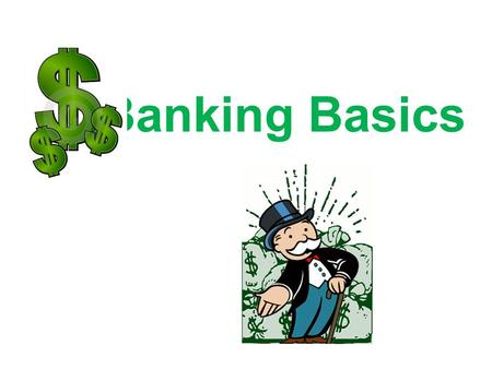 Banking Basics. Getting the idea Banks have different types of accounts for your money. A bank account earns interest if the bank pays you an additional.