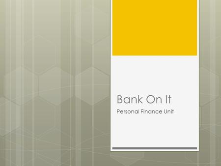Bank On It Personal Finance Unit. Why Learn About Banking?