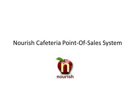 Nourish Cafeteria Point-Of-Sales System. ID Form The Cashier Login form displays the first time the Breakfast or Lunch button is selected for the day.