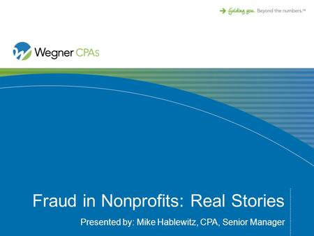 Fraud in Nonprofits: Real Stories Presented by: Mike Hablewitz, CPA, Senior Manager.