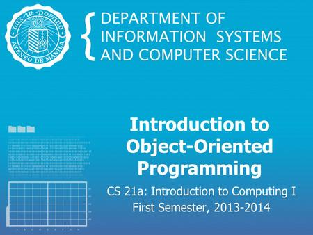 Introduction to Object-Oriented Programming CS 21a: Introduction to Computing I First Semester, 2013-2014.