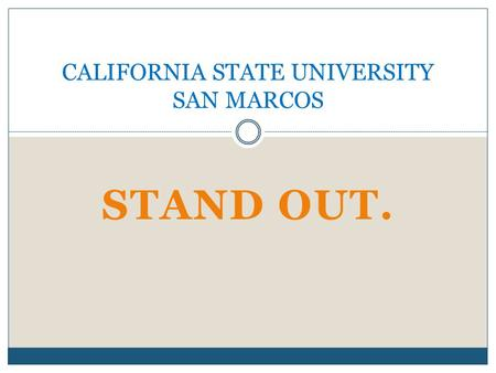 STAND OUT. CALIFORNIA STATE UNIVERSITY SAN MARCOS.