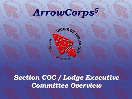 ArrowCorps 5 Section COC / Lodge Executive Committee Overview.