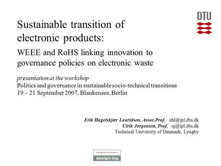 Sustainable transition of electronic products: WEEE and RoHS linking innovation to governance policies on electronic waste presentation at the workshop.